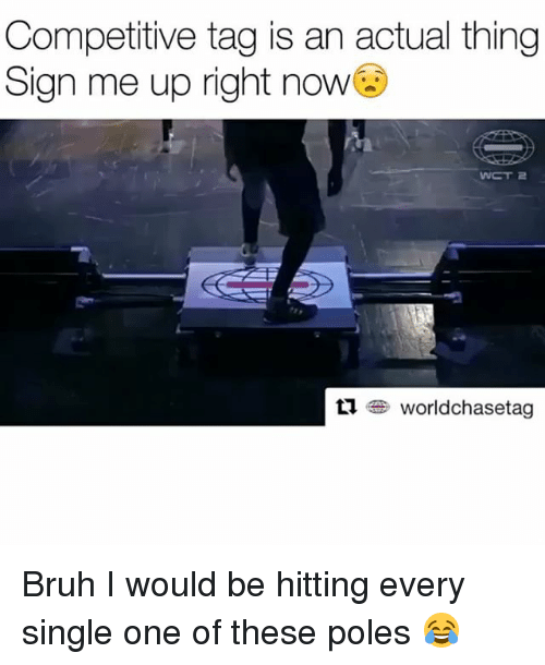 Bruh, Funny, and Single: Competitive tag is an actual thing  Sign me up right now  乜 worldchasetag Bruh I would be hitting every single one of these poles 😂