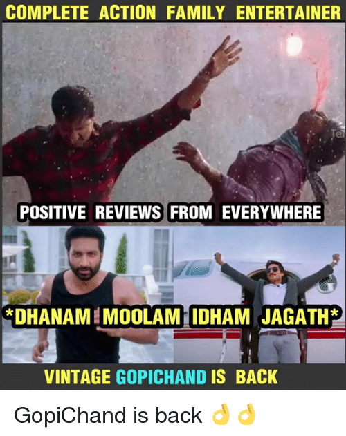 Family, Memes, and Reviews: COMPLETE ACTION FAMILY ENTERTAINER  POSITIVE REVIEWS FROM EVERYWHERE  *DHANAM MOOLAM IDHAM JAGATH*  VINTAGE GOPICHAND IS BACK GopiChand is back 👌👌