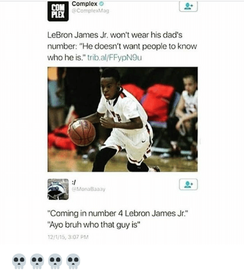 "Bruh, Complex, and LeBron James: Complex  COM  Complex Mag  LeBron James Jr. won't wear his dad's  number: ""He doesn't want people to know  who he is."" trib.al FFypN9u  MonaBaaay  ""Coming in number 4 Lebron James Jr.  ""Ayo bruh who that guy is""  12/1/15, 3:07 PM 💀💀💀💀"