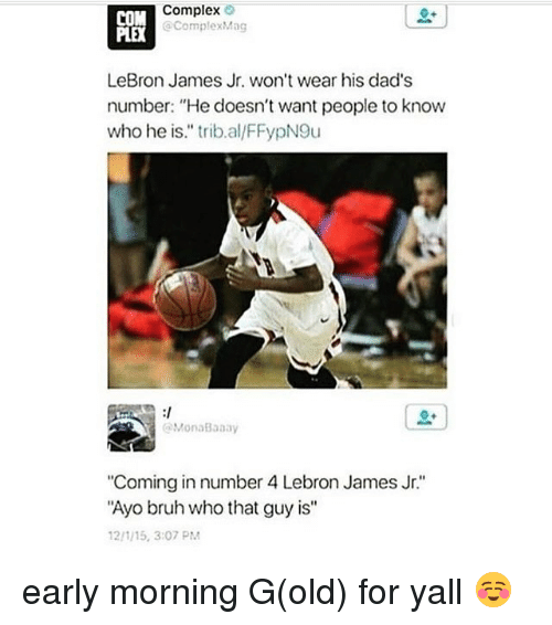 "Bruh, Complex, and LeBron James: Complex  COM  Complex Mag  LeBron James Jr. won't wear his dad's  number: ""He doesn't want people to know  who he is."" trib al/FFypN9u  MonaBaaay  ""Coming in number 4 Lebron James Jr.'  ""Ayo bruh who that guy is""  12/1/15, 3:07 PM early morning G(old) for yall ☺️"