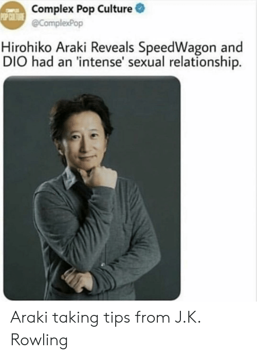 Complex, Pop, and J. K. Rowling: Complex Pop Culture  @ComplexPop  Hirohiko Araki Reveals SpeedWagon and  DIO had an 'intense' sexual relationship. Araki taking tips from J.K. Rowling