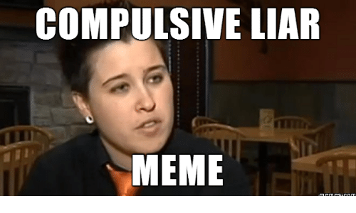 Liar, Compulsion, and Liar Meme: COMPULSIVE LIAR  MEME