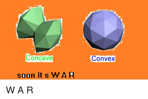 Soon..., War, and Wars: ConCav  soon it s WAR  Convex