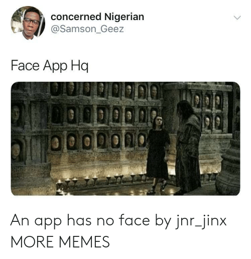Dank, Memes, and Target: concerned Nigerian  @Samson_Geez  Face App Hq  LOODOD0 An app has no face by jnr_jinx MORE MEMES