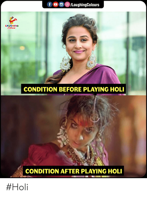 Indianpeoplefacebook, Holi, and Playing: CONDITION BEFORE PLAYING HOLI  CONDITION AFTER PLAYING HOLI #Holi