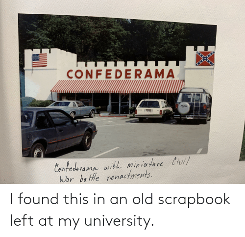 Old, Trashy, and University: CONFEDERAMA  Murk  Contedevama with miniature Civil  Wor battle renactments. I found this in an old scrapbook left at my university.