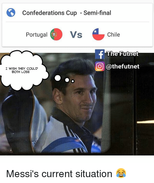 Memes, Portugal, and Chile: Confederations Cup  Confederations Cup - Semi-final  Portugal  Vs  Chile  @thefutnet  I WISH THEY COULD  BOTH LOSE Messi's current situation 😂