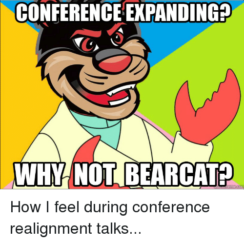 CONFERENCE EXPANDING WHY NOT BEARCAT How I Feel During