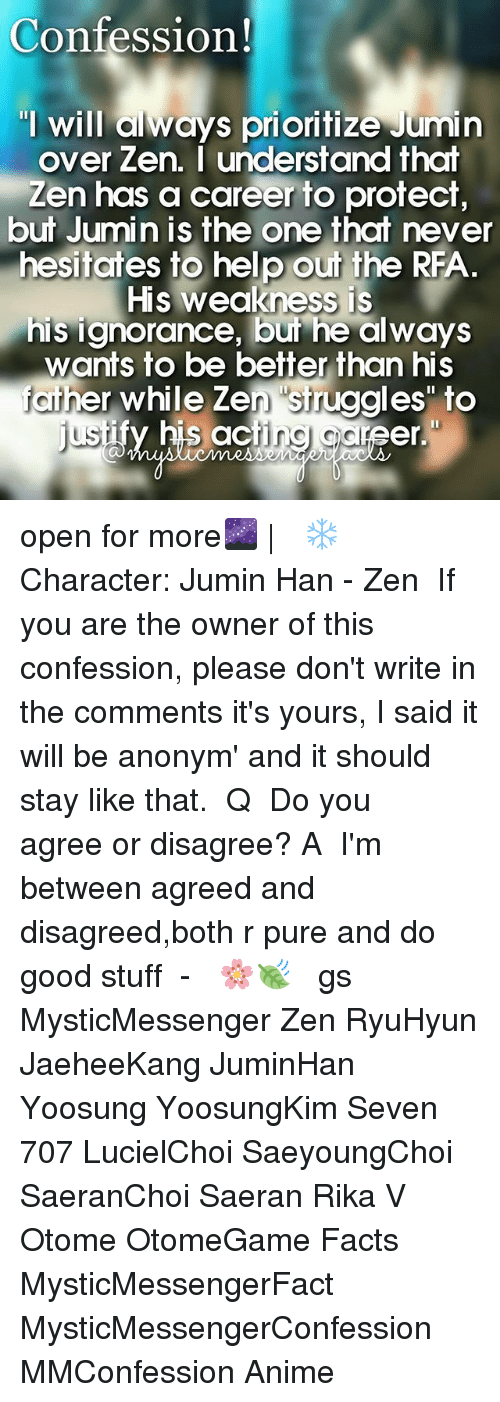 """Anime, Facts, and Memes: Confession!  """"I will always prioritize Jumin  over Zen. I understand that  Zen has a career to protect  but Jumin is the one that never  hesitates to help out the RFA  His weakness is  his ignorance, but he always  wants to be better than his  ciher while Zen struggles to  justiyuhis acting gar  er. open for more🌌 