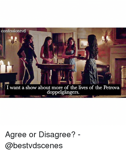 Memes, 🤖, and Show: confessiontvd  I want a show about more of the lives of the Petrova  doppelgängers. Agree or Disagree? -@bestvdscenes