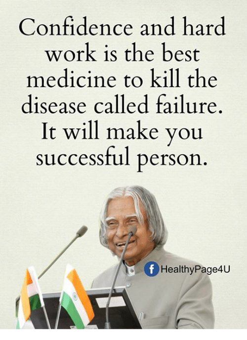 Confidence, Memes, and Work: Confidence and hard  work is the best  medicine to kill the  disease called failure  It will make you  successful person  Of Healthy Page4U