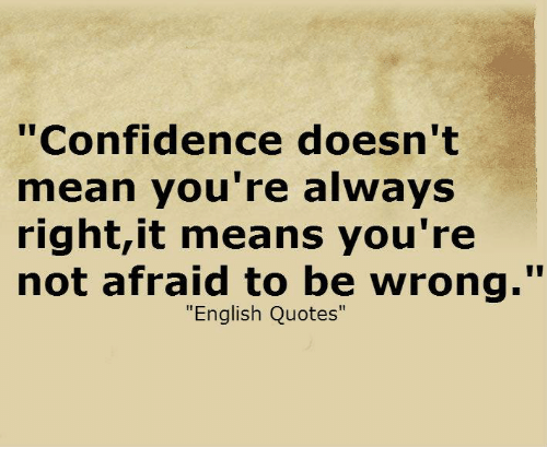 Confidence Doesnt Mean Youre Always Rightit Means Youre Not