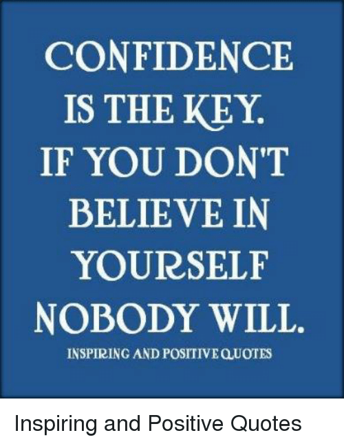 Confidence Is The Key If You Don T Believe In Yourself Nobody Will