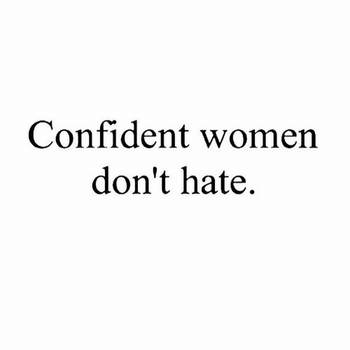 Women, Hate, and Confident: Confident women  don't hate,