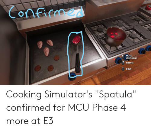"""Mcu, Move, and For: Confieme  MOVE  VERTICALLY  ROTATE  DROP Cooking Simulator's """"Spatula"""" confirmed for MCU Phase 4 more at E3"""