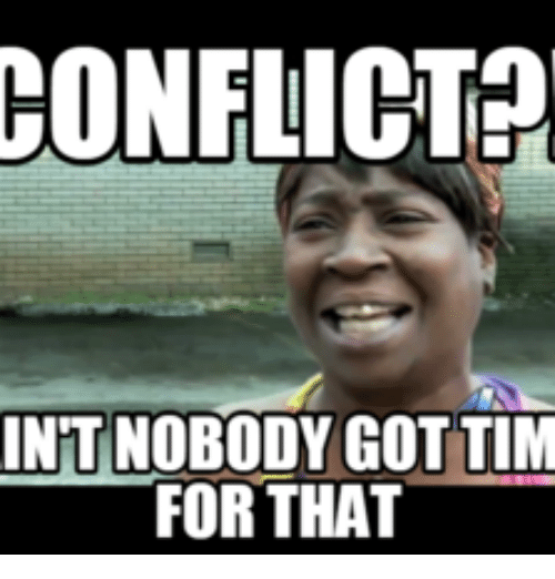 Conflict Int Nobody Got Tim For That Int Meme On Me Me
