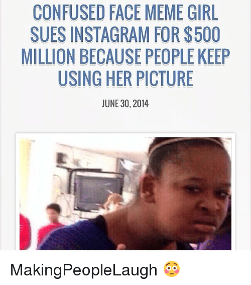 Updated: Confused Face MEME Girl Sues Instagram For $500 ...