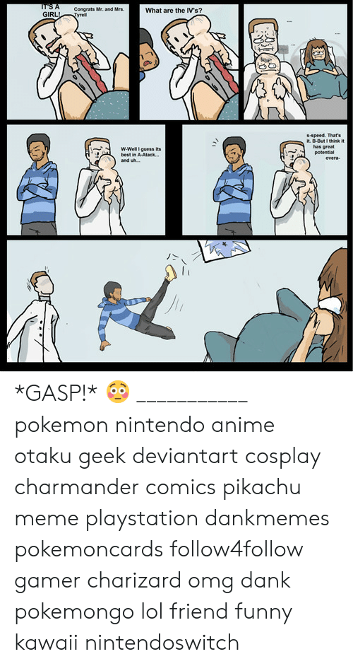 Anime, Charmander, and Dank: Congrats Mr, and Mrs  What are the IV's?  GIRLTyrel  s-speed. That's  it. B-But I think it  has great  potential  ˙-  w-Well guess its  best in A-Atack...  and wh...  丿> *GASP!* 😳 ___________ pokemon nintendo anime otaku geek deviantart cosplay charmander comics pikachu meme playstation dankmemes pokemoncards follow4follow gamer charizard omg dank pokemongo lol friend funny kawaii nintendoswitch