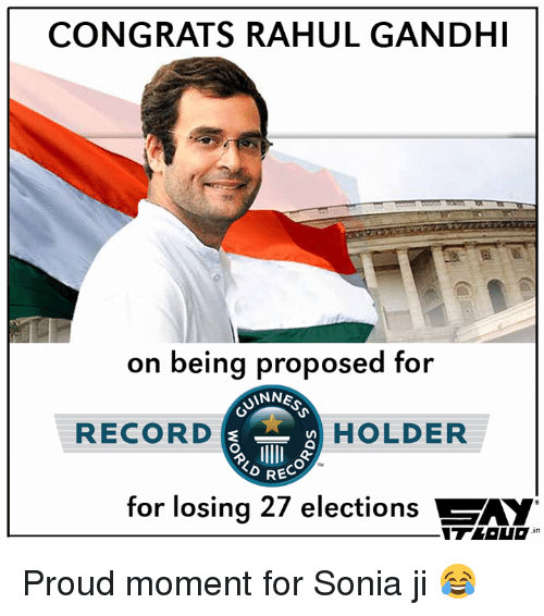 Memes, , and Gandhi: CONGRATS RAHUL GANDHI on being proposed for SINNE RECORD HOLDER KD REC for losing 27 elections SAY Proud moment for Sonia ji