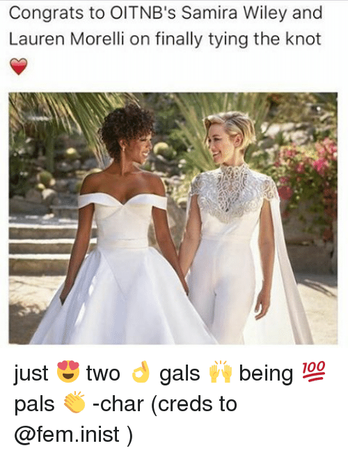Memes, 🤖, and Wiley: Congrats to OITNB's Samira Wiley and  Lauren Morelli on finally tying the knot just 😍 two 👌 gals 🙌 being 💯 pals 👏 -char (creds to @fem.inist )