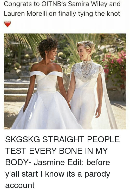 Memes, Test, and Parody: Congrats to OITNB's Samira Wiley and  Lauren Morelli on finally tying the knot SKGSKG STRAIGHT PEOPLE TEST EVERY BONE IN MY BODY- Jasmine Edit: before y'all start I know its a parody account