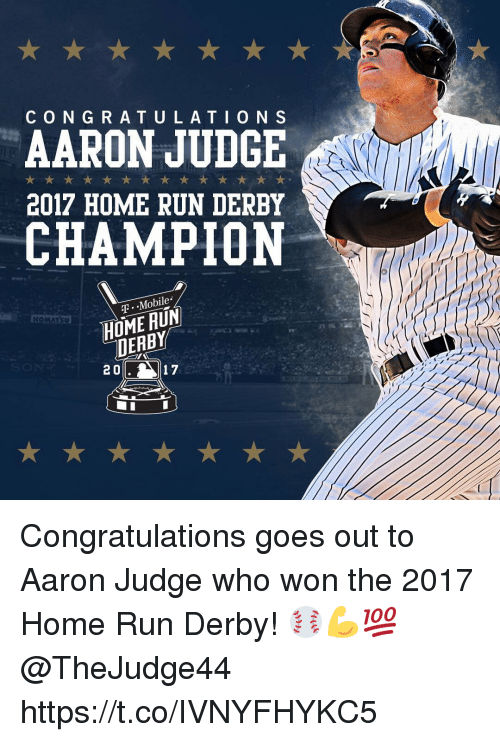 Memes, Run, and T-Mobile: CONGRATULATION S  AARON JUDGE  2017 HOME RUN DERBY  CHAMPION  T.  T .-Mobile  HOME RUN  DEABY  2 0  17 Congratulations goes out to Aaron Judge who won the 2017 Home Run Derby! ⚾️💪💯 @TheJudge44 https://t.co/IVNYFHYKC5