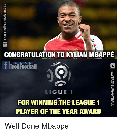 Football, Memes, and Troll: CONGRATULATION TO KYLIAN MBAPPE  R E A L  T Troll Football  LIGUE  1  FOR WINNING THE LEAGUE 1  E  PLAYER OF THE YEAR AWARD Well Done Mbappe
