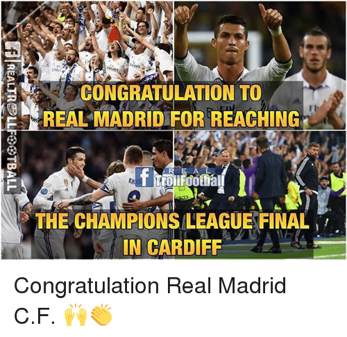 Memes, Real Madrid, and 🤖: CONGRATULATION TO  REAL MADRID FOR REACHING  THE CHAMPIONS LEAGUEFINAL  IN CARDIFF Congratulation Real Madrid C.F. 🙌👏