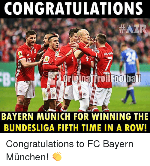 Memes, Congratulations, and Time: CONGRATULATIONS  BAYERN MUNICH FOR WINNING THE  BUNDESLIGA FIFTH TIME IN A ROW! Congratulations to FC Bayern München! 👏
