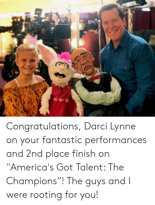 """Dank, Congratulations, and America's Got Talent: Congratulations, Darci Lynne on your fantastic performances and 2nd place finish on """"America's Got Talent: The Champions""""! The guys and I were rooting for you!"""