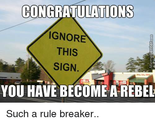 CONGRATULATIONS IGNORE THIS SIGN YOU HAVE BECOME a REBEL