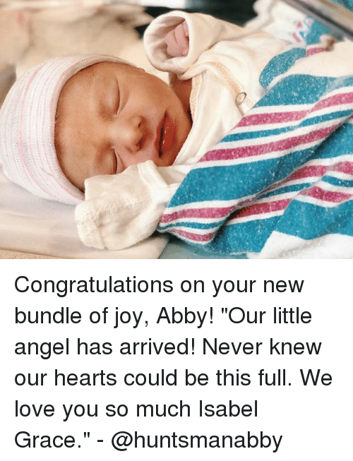 "Love, Memes, and Angel: Congratulations on your new bundle of joy, Abby! ""Our little angel has arrived! Never knew our hearts could be this full. We love you so much Isabel Grace."" - @huntsmanabby"