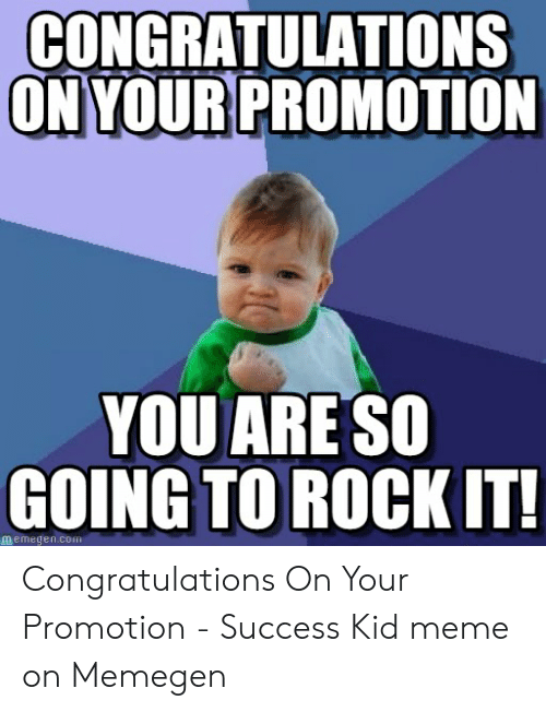 CONGRATULATIONS ON YOUR PROMOTION YOU ARESo GOING TO ROCK IT