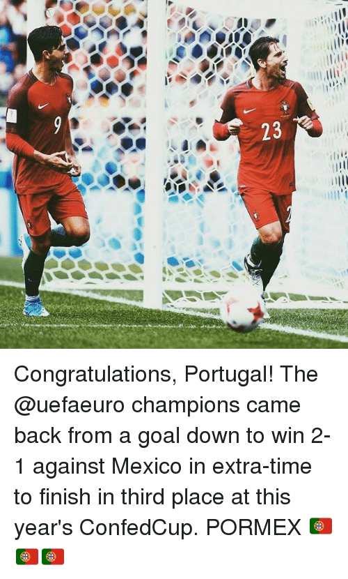 Memes, Congratulations, and Goal: Congratulations, Portugal! The @uefaeuro champions came back from a goal down to win 2-1 against Mexico in extra-time to finish in third place at this year's ConfedCup. PORMEX 🇵🇹🇵🇹🇵🇹