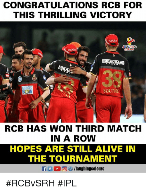 Alive, Congratulations, and Match: CONGRATULATIONS RCB FOR  THIS THRILLING VICTORY  MARA  LAUGHING  IMARA  SOUTI  RCB HAS WON THIRD MATCH  1N A ROW  HOPES ARE STILL ALIVE IN  THE TOURNAMENT #RCBvSRH #IPL