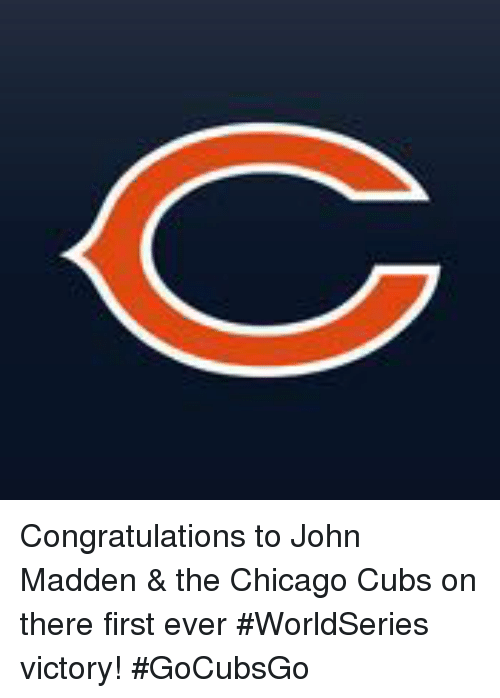 Chicago, Dank, and Chicago Cubs: Congratulations to John Madden & the Chicago Cubs on there first ever #WorldSeries victory! #GoCubsGo