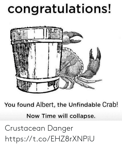 Congratulations, Time, and Crab: congratulations!  You found Albert, the Unfindable Crab!  Now Time will collapse. Crustacean Danger https://t.co/EHZ8rXNPiU