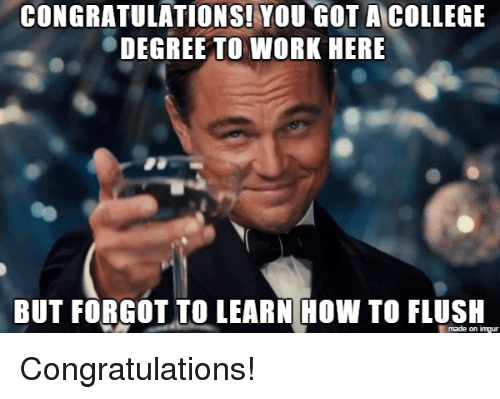 Funny Memes For College : Congratulations you got a college degree to work here but