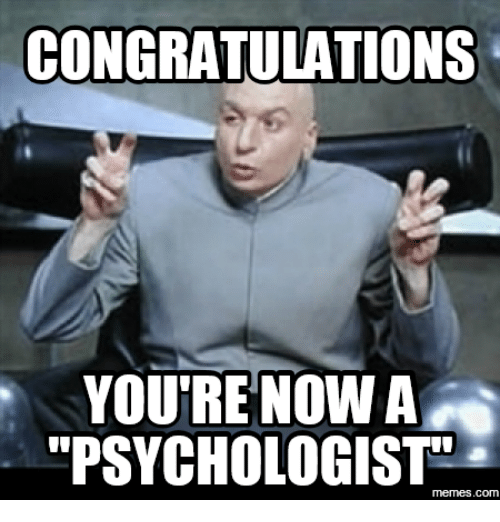 Psychologist and Psychologist Meme: CONGRATULATIONS  YOU'RE NOW A  PSYCHOLOGIST  memes.com