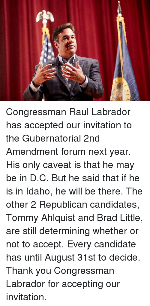 Congressman Raul Labrador Has Accepted Our Invitation to the