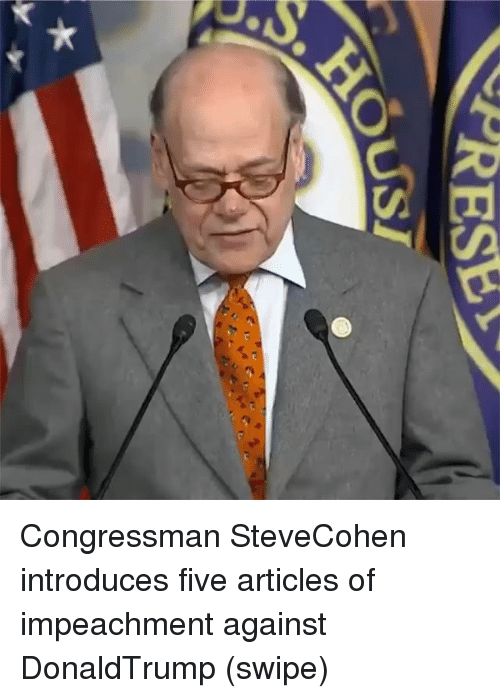Memes, 🤖, and Articles: Congressman SteveCohen introduces five articles of impeachment against DonaldTrump (swipe)