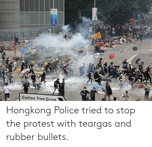 Police, Protest, and Drive: CONNECT  Nor Poin  (e )  Cotton Tree Drive  ONGKONG Hongkong Police tried to stop the protest with teargas and rubber bullets.