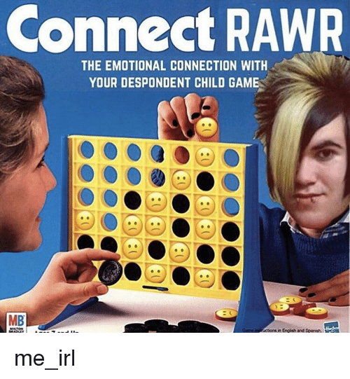 Game, Irl, and Me IRL: Connect RAWR  THE EMOTIONAL CONNECTION WITH  YOUR DESPONDENT CHILD GAME  MB