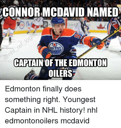 Memes, National Hockey League (NHL), and History: CONNOR MCDAVID NAMED  CAPTAIN OF THE EDMONTON  OILERS Edmonton finally does something right. Youngest Captain in NHL history! nhl edmontonoilers mcdavid