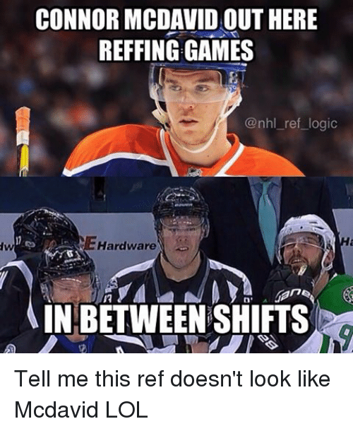 Logic, Lol, and Memes: CONNOR MCDAVIDOUT HERE  REFFING GAMES  @nhl ref logic  Hardware  INBETWEEN SHIFTS-era Tell me this ref doesn't look like Mcdavid LOL