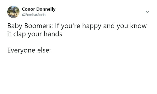Happy, Baby, and Baby Boomers: Conor Donnelly  @FomharSocial  Baby Boomers: If you're happy and you know  it clap your hands  Everyone else: