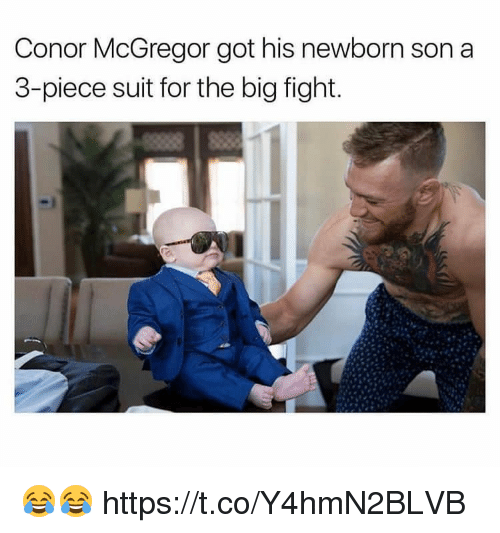 Conor McGregor, Fight, and Got: Conor McGregor got his newborn son a  3-piece suit for the big fight. 😂😂 https://t.co/Y4hmN2BLVB