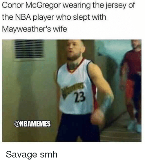 Conor McGregor, Nba, and Savage: Conor McGregor wearing the jersey of  the NBA player who slept with  Mayweather's wife  23  @NBAMEMES Savage smh