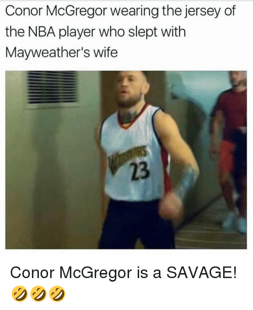 Conor McGregor, Nba, and Savage: Conor McGregor wearing the jersey of  the NBA player who slept with  Mayweather's wife  23 Conor McGregor is a SAVAGE! 🤣🤣🤣