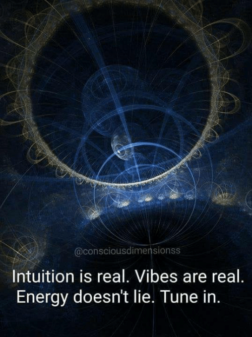Energy, Memes, and Intuition: @consciousdimensionss  Intuition is real. Vibes are real.  Energy doesn't lie. Tune in.